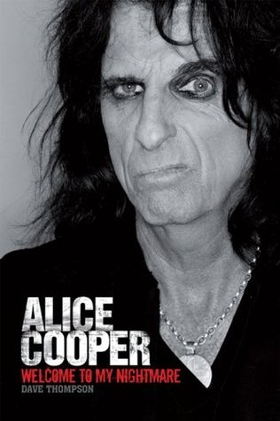 Welcome To My Nightmare: The Alice Cooper Story  by  Dave Thompson