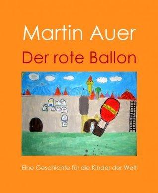 Der rote Ballon: Eine Geschichte für die Kinder der Welt  by  Martin Auer