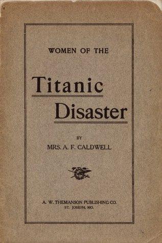 Women of the Titanic Disaster Sylvia Caldwell