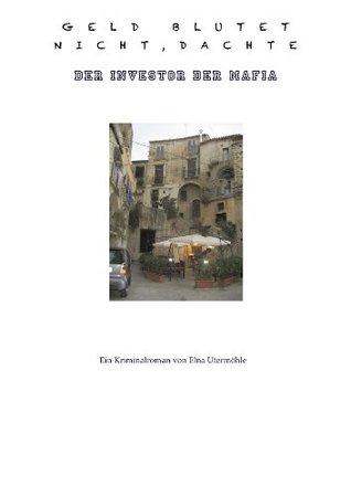 Geld blutet nicht, dachte der Investor der Mafia  by  Elna Utermöhle