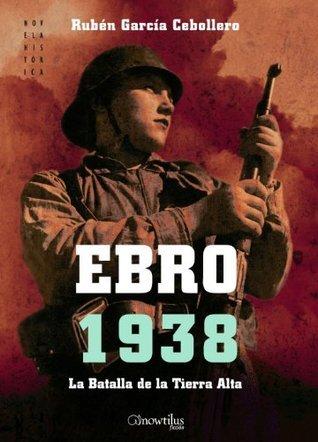 Ebro 1938 (Novela Histórica) (Spanish Edition) Ruben Garcia Cebollero