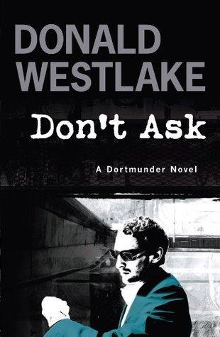 Dont Ask: A Dortmunder Mystery Donald E. Westlake