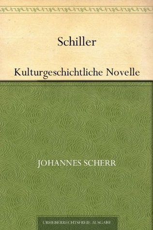Schiller - Kulturgeschichtliche Novelle  by  Johannes Scherr