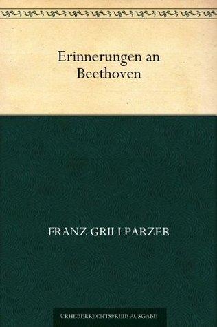Erinnerungen an Beethoven Franz Grillparzer
