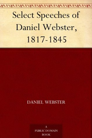Select Speeches of Daniel Webster, 1817-1845 Daniel Webster