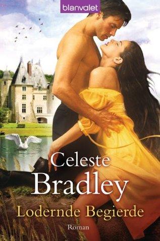 Lodernde Begierde: Roman Celeste Bradley