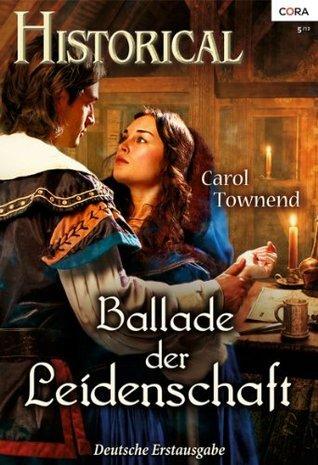 Ballade der Leidenschaft (Historical)  by  Carol Townend