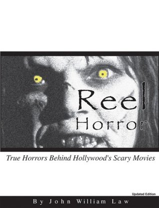 Reel Horror - True Horrors Behind Hollywoods Scary Movies John William Law