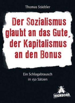 Der Sozialismus glaubt an das Gute, der Kapitalismus an den Bonus  by  Thomas Städtler