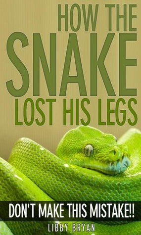 How the Snake Lost His Legs Libby Bryan