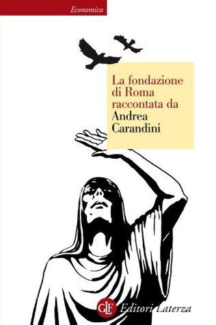 La fondazione di Roma raccontata da Andrea Carandini (Economica Laterza) (Italian Edition)  by  Andrea Carandini