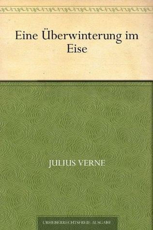 Eine Überwinterung im Eise  by  Jules Verne