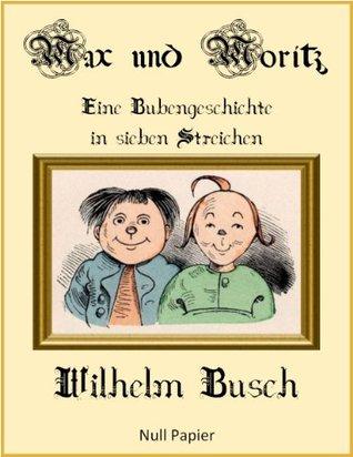 Max und Moritz - Eine Bubengeschichte in sieben Streichen  by  Wilhelm Busch