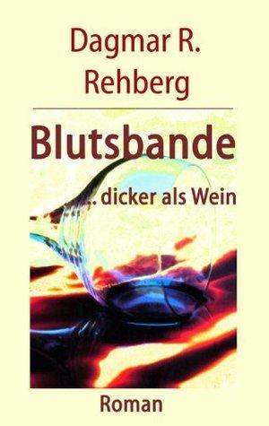 Blutsbande ... dicker als Wein  by  Dagmar R. Rehberg