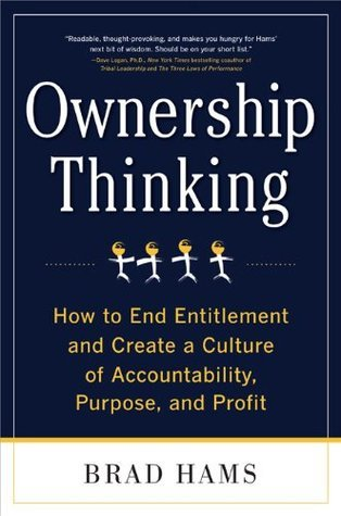 Ownership Thinking:  How to End Entitlement and Create a Culture of Accountability, Purpose, and Profit  by  Brad Hams
