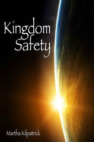 Kingdom Safety  by  Martha Kilpatrick
