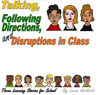 Talking, Following Directions, And Disruptions In Class: Three Learning Stories For School  by  Lorin Neikirk