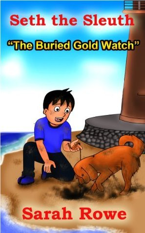 Seth the Sleuth #2: The Buried Gold Watch (short mystery for children ages 9-12)  by  Sarah Rowe