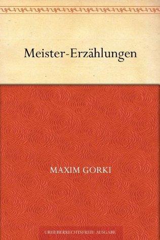 Meister-Erzählungen Maxim Gorky