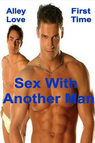 Sex With Another Man - Gay/First Time/Hardcore Sex/Anal Penetration/Seduction-Erotica Alley Love