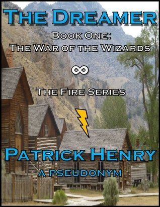 The Dreamer - Book 1 of the War of the Wizards  by  Patrick  Henry