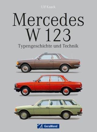 Mercedes W 123 - Typengeschichte und Technik, Konkurrenten,  Modellpfleger, Sonderausstattung, Typen, Daten und  Fakten uvm. auf 134 Seiten  by  Ulf Kaack