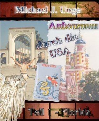 Andersrum durch die USA - Teil 1 - Florida: Ein schwules Roadmovie führt durch Florida und Kalifornien  by  Michael J. Unge