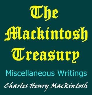 The Mackintosh Treasury: Miscellaneous Writings Charles Henry MacKintosh