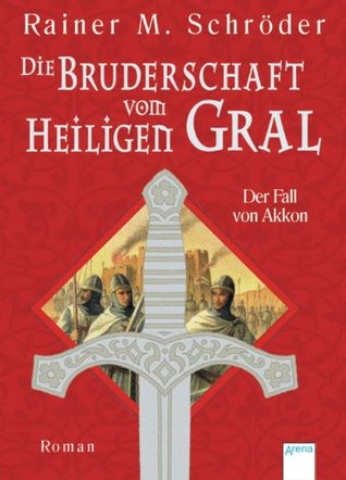 Die Bruderschaft vom Heiligen Gral - Der Fall von Akkon Rainer M. Schröder