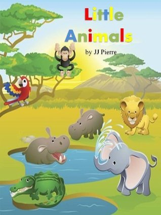 Little Animals.A Childrens Picture Book J.J. Pierre
