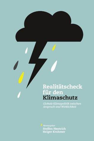 Realitätscheck für den Klimaschutz, Globale Klimapolitik zwischen Anspruch und Wirklichkeit  by  Manuel Frondel
