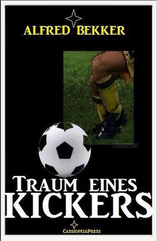 Traum eines Kickers (Fußball-Roman) Alfred Bekker