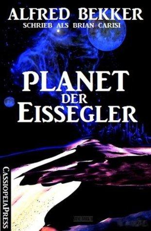 Planet der Eissegler (Science Fiction Abenteuer)  by  Alfred Bekker