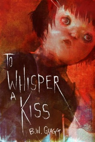 To Whisper a Kiss B.W. Gragg