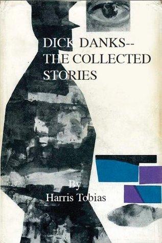 Dick Danks--Collected Stories  by  Harris Tobias