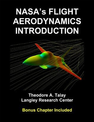 NASAs Flight Aerodynamics Introduction (Annotated and Illustrated)  by  Theodore A.  Talay