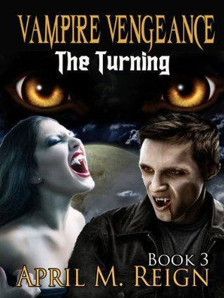 Vampire Vengeance (The Turning, #3)  by  April M. Reign