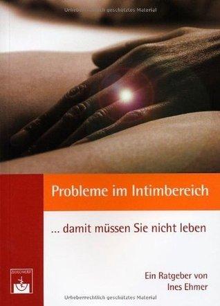Probleme im Intimbereich... damit müssen Sie nicht leben!  by  Ines Ehmer