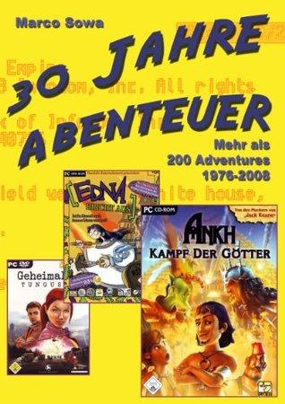 30 Jahre Abenteuer: Adventure-Spiele 1976-2008  by  Marco Sowa