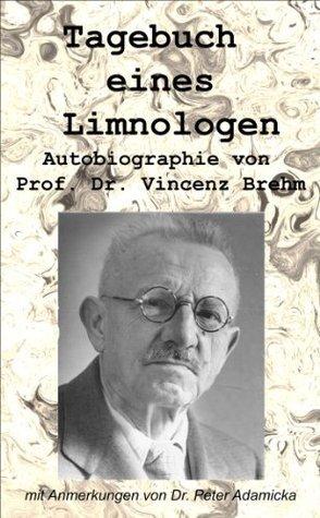 Tagebuch eines Limnologen. Eine Autobiographie von Prof. Dr. Vincenz Brehm  by  Vincenz Brehm