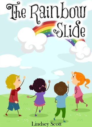 The Rainbow Slide - A Rhyming Childrens Book with Illustrations (Ebooks for Kids)  by  Lindsey Scott