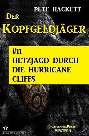 Hetzjagd durch die Hurricane Cliffs - Folge 12 (Der Kopfgeldjäger - Western-Serie von Pete Hackett) Pete Hackett