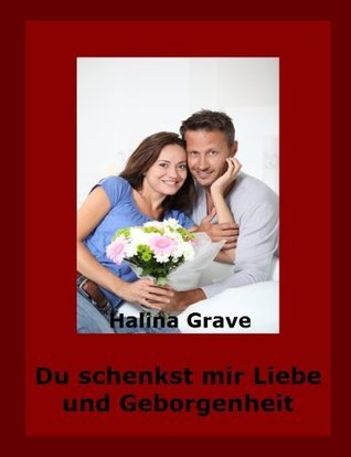Du schenkst mir Liebe und Geborgenheit  by  Halina Grave