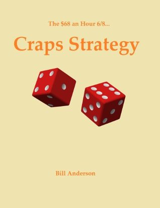 The $68 an Hour 6/8 Craps Strategy Bill Anderson