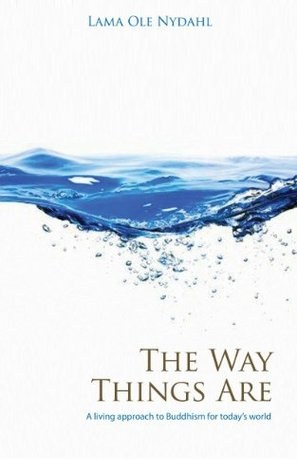 The Way Things Are: A Living Approach to Buddhism (Buddhism (O Books)) Ole Nydahl