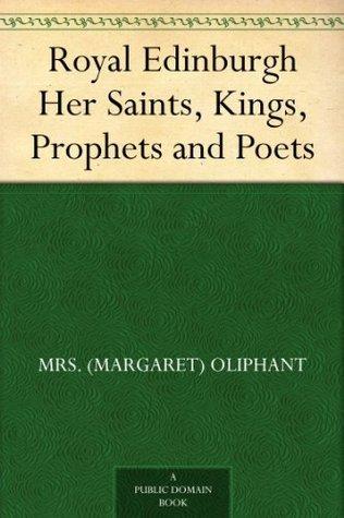 Royal Edinburgh Her Saints, Kings, Prophets and Poets  by  Margaret Oliphant