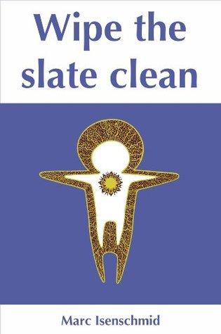 Wipe the slate clean  by  Marc Isenschmid