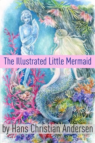 The Illustrated Little Mermaid  by  Hans Christian Andersen