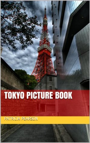 Tokyo Picture Book: Enjoy pictures from Tokyo, Japan.  by  Patricia Pearson