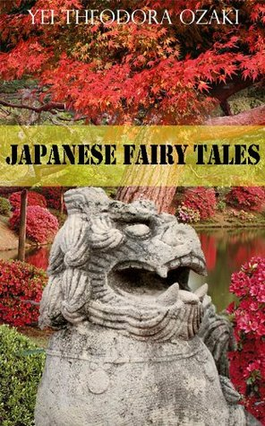JAPANESE FAIRY TALES (Classic 22 Folktales) New illustrated pictures with annotated the history of and famous stories of Japanese Fairy Tales  by  Yei Theodora Ozaki
